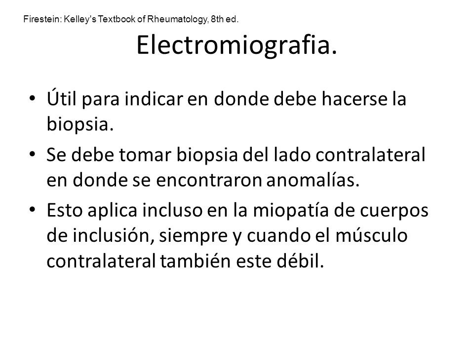 Electromiografia. Útil para indicar en donde debe hacerse la biopsia.