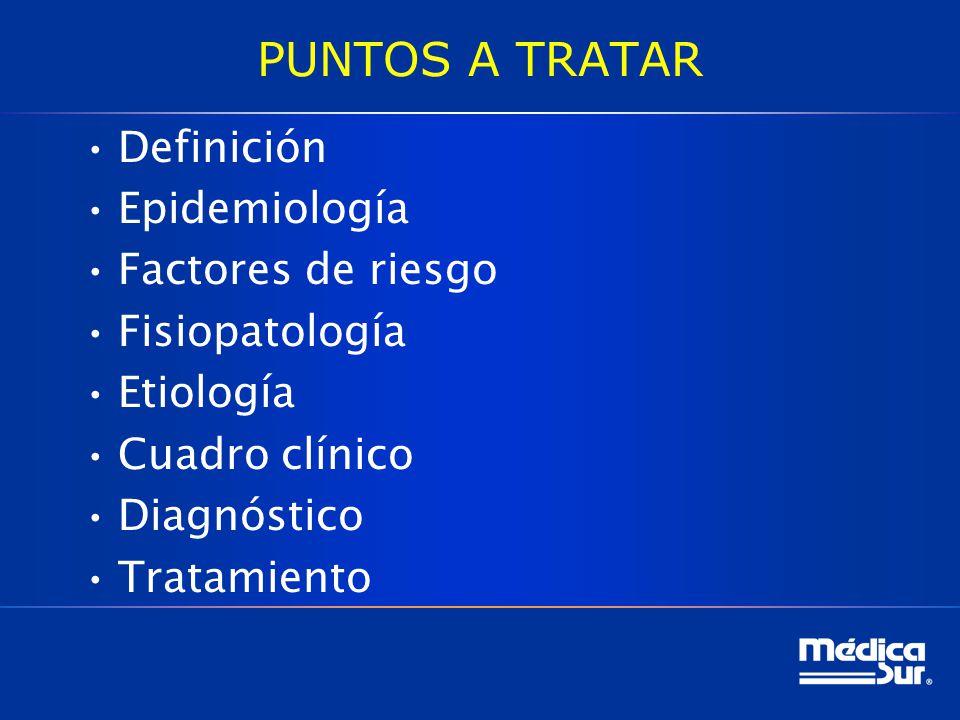 PUNTOS A TRATAR Definición Epidemiología Factores de riesgo