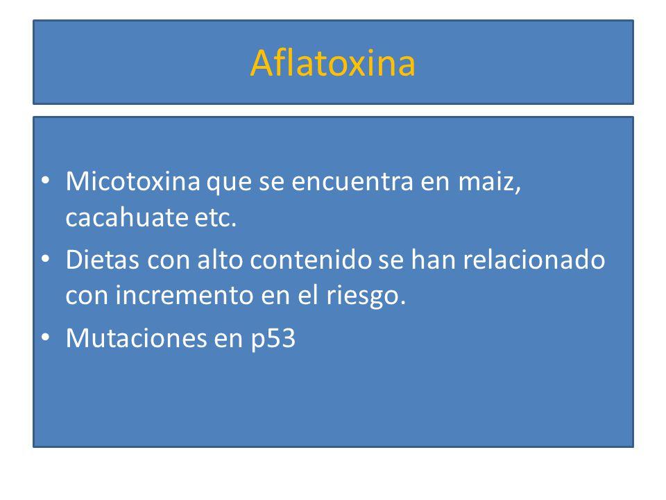 Aflatoxina Micotoxina que se encuentra en maiz, cacahuate etc.