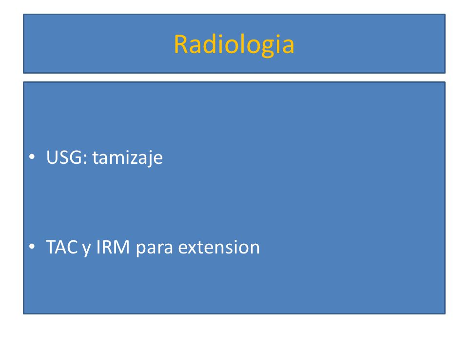 Radiologia USG: tamizaje TAC y IRM para extension