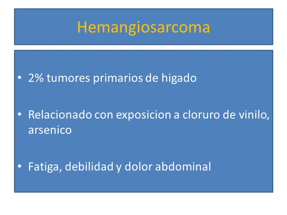 Hemangiosarcoma 2% tumores primarios de higado