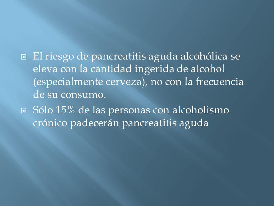 El riesgo de pancreatitis aguda alcohólica se eleva con la cantidad ingerida de alcohol (especialmente cerveza), no con la frecuencia de su consumo.