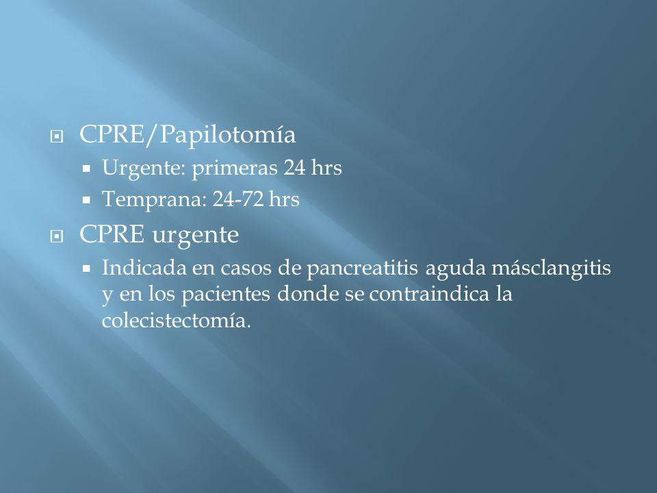 CPRE/Papilotomía CPRE urgente Urgente: primeras 24 hrs