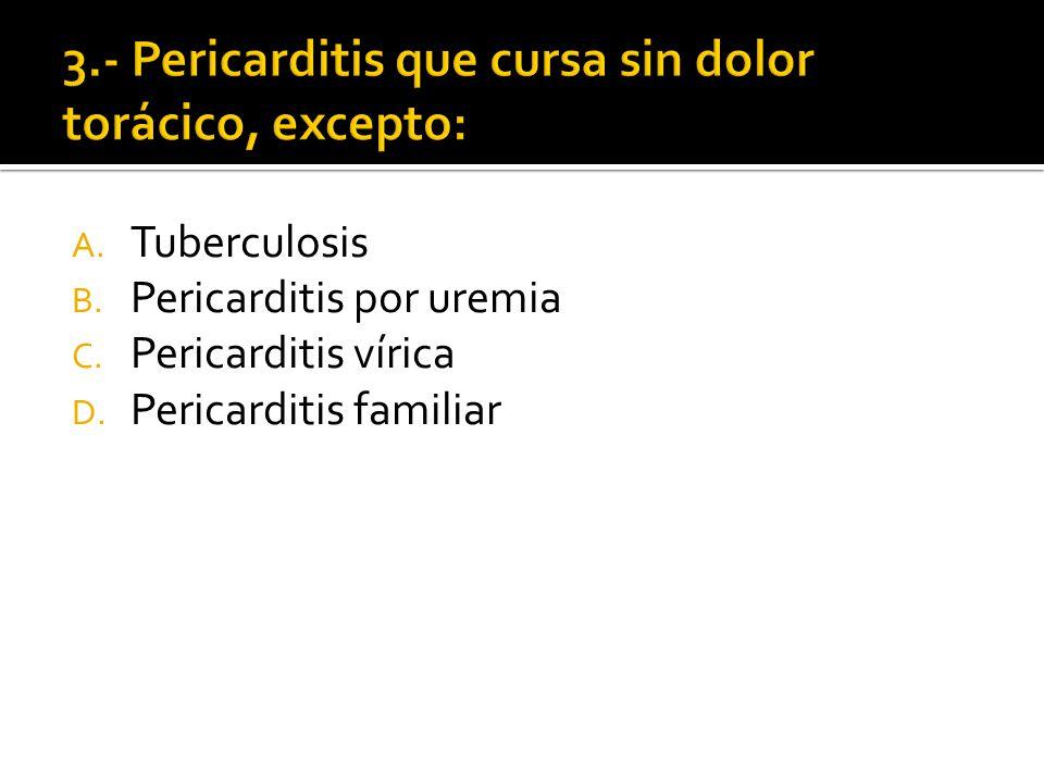 3.- Pericarditis que cursa sin dolor torácico, excepto: