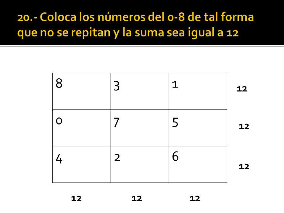 20.- Coloca los números del 0-8 de tal forma que no se repitan y la suma sea igual a 12