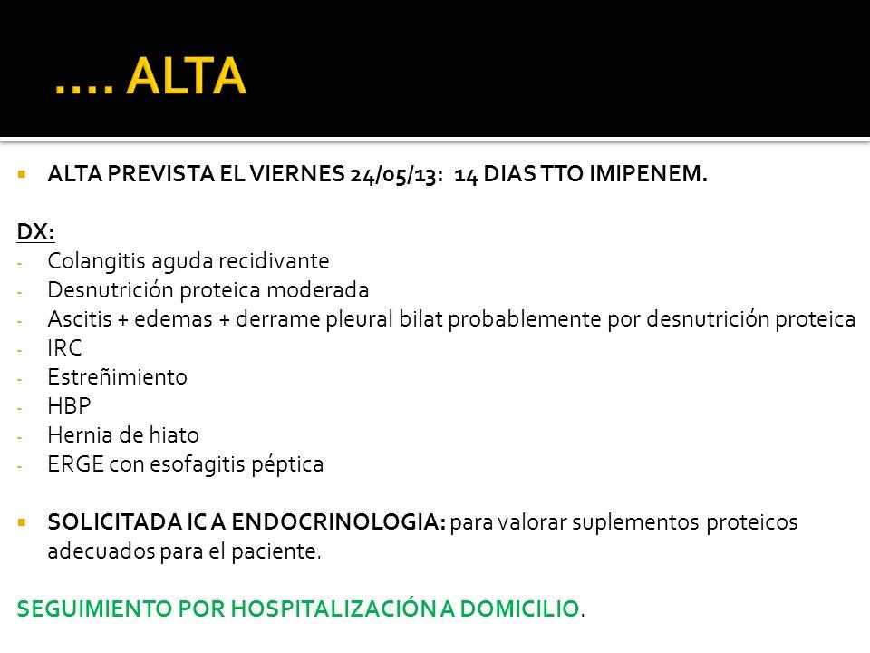 …. ALTA ALTA PREVISTA EL VIERNES 24/05/13: 14 DIAS TTO IMIPENEM. DX: