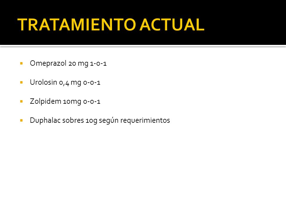 TRATAMIENTO ACTUAL Omeprazol 20 mg 1-0-1 Urolosin 0,4 mg 0-0-1