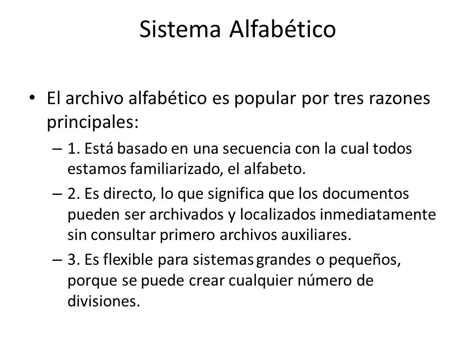 Sistema Alfabético El archivo alfabético es popular por tres razones principales: