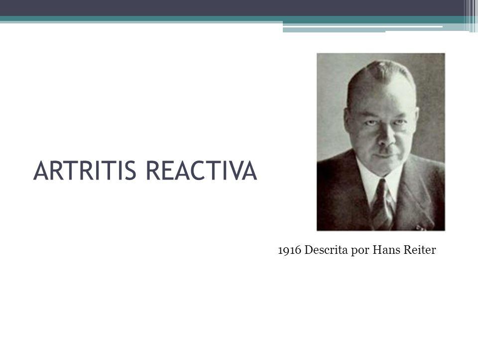 ARTRITIS REACTIVA 1916 Descrita por Hans Reiter