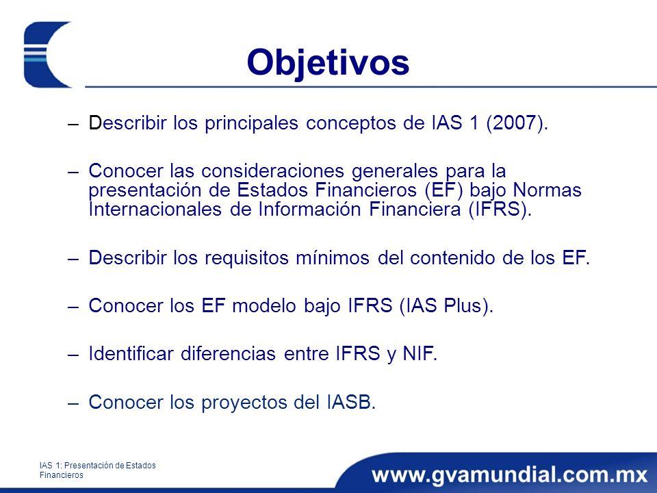 Objetivos Describir los principales conceptos de IAS 1 (2007).