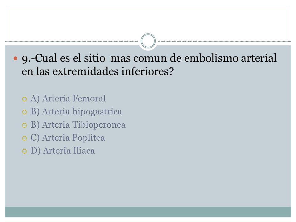 9.-Cual es el sitio mas comun de embolismo arterial en las extremidades inferiores