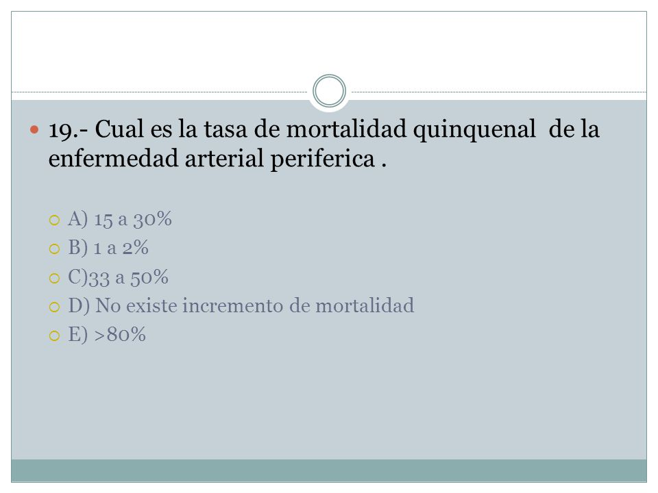 19.- Cual es la tasa de mortalidad quinquenal de la enfermedad arterial periferica .