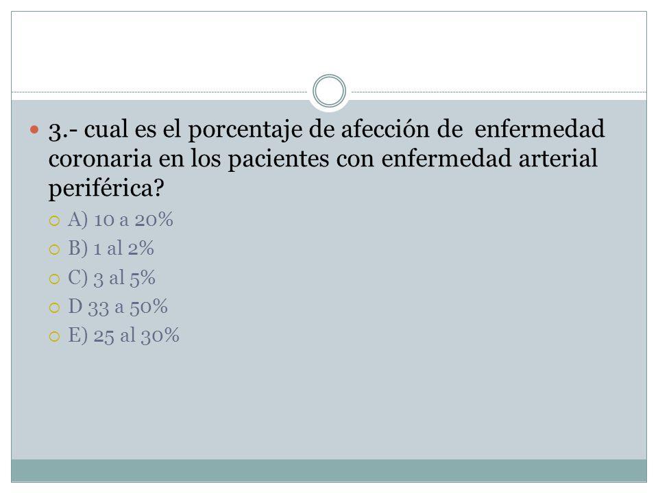 3.- cual es el porcentaje de afección de enfermedad coronaria en los pacientes con enfermedad arterial periférica