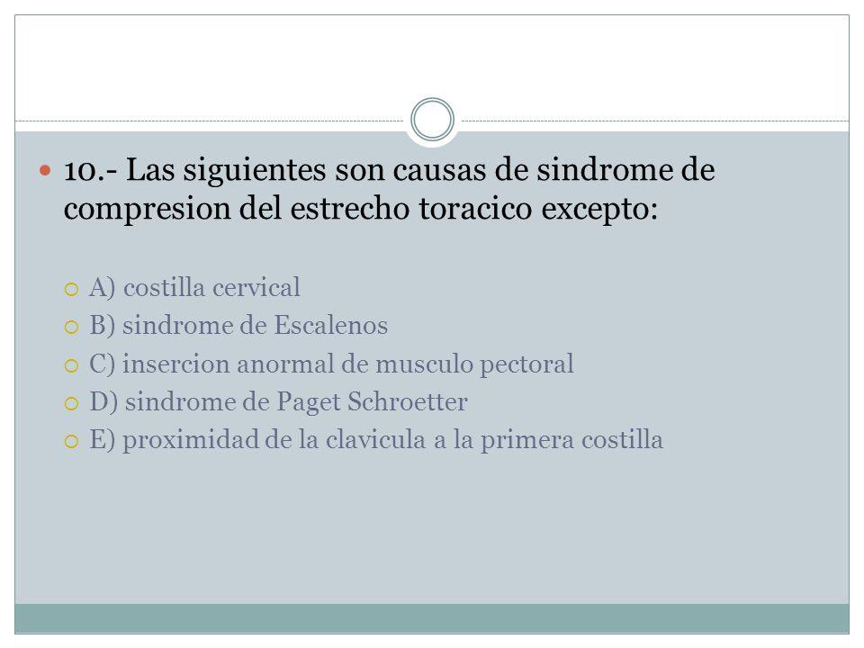 10.- Las siguientes son causas de sindrome de compresion del estrecho toracico excepto: