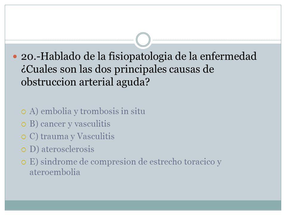 20.-Hablado de la fisiopatologia de la enfermedad ¿Cuales son las dos principales causas de obstruccion arterial aguda