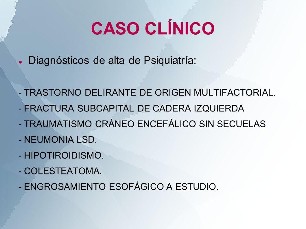 CASO CLÍNICO Diagnósticos de alta de Psiquiatría: