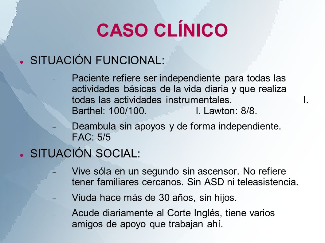 CASO CLÍNICO SITUACIÓN FUNCIONAL: SITUACIÓN SOCIAL: