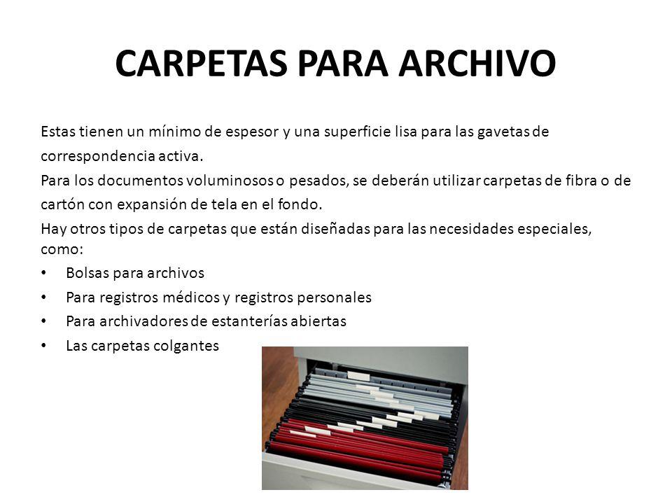 CARPETAS PARA ARCHIVO Estas tienen un mínimo de espesor y una superficie lisa para las gavetas de. correspondencia activa.