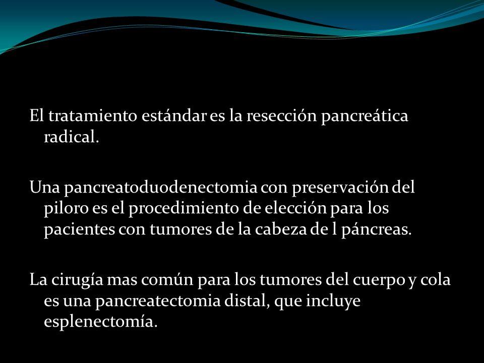El tratamiento estándar es la resección pancreática radical