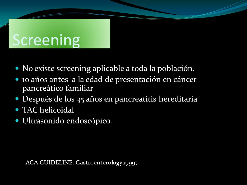 Screening No existe screening aplicable a toda la población.