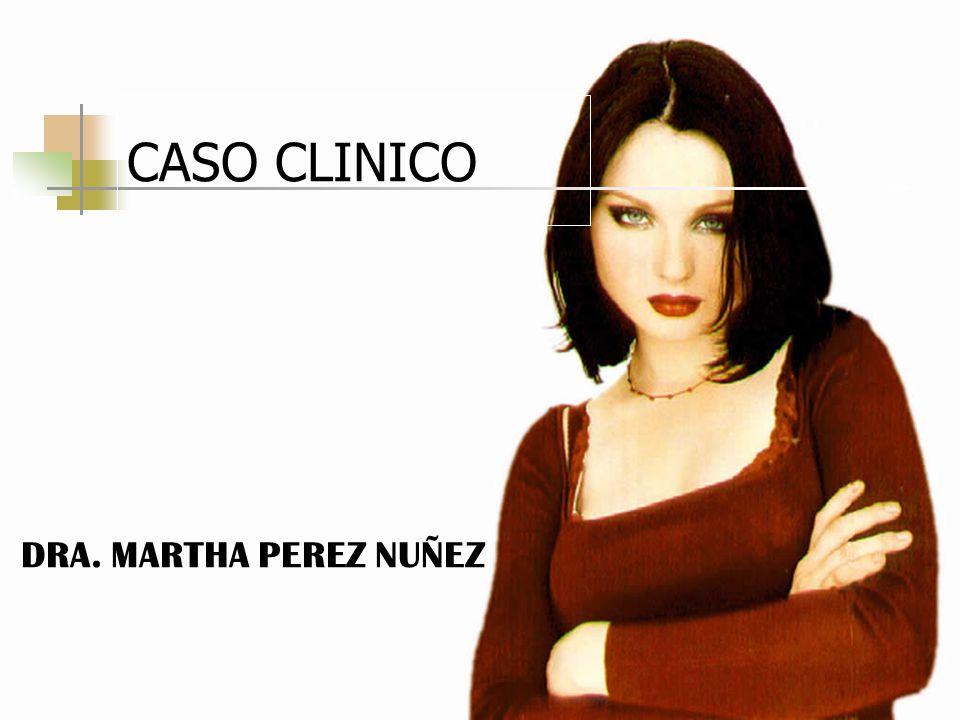 CASO CLINICO DRA. MARTHA PEREZ NUÑEZ