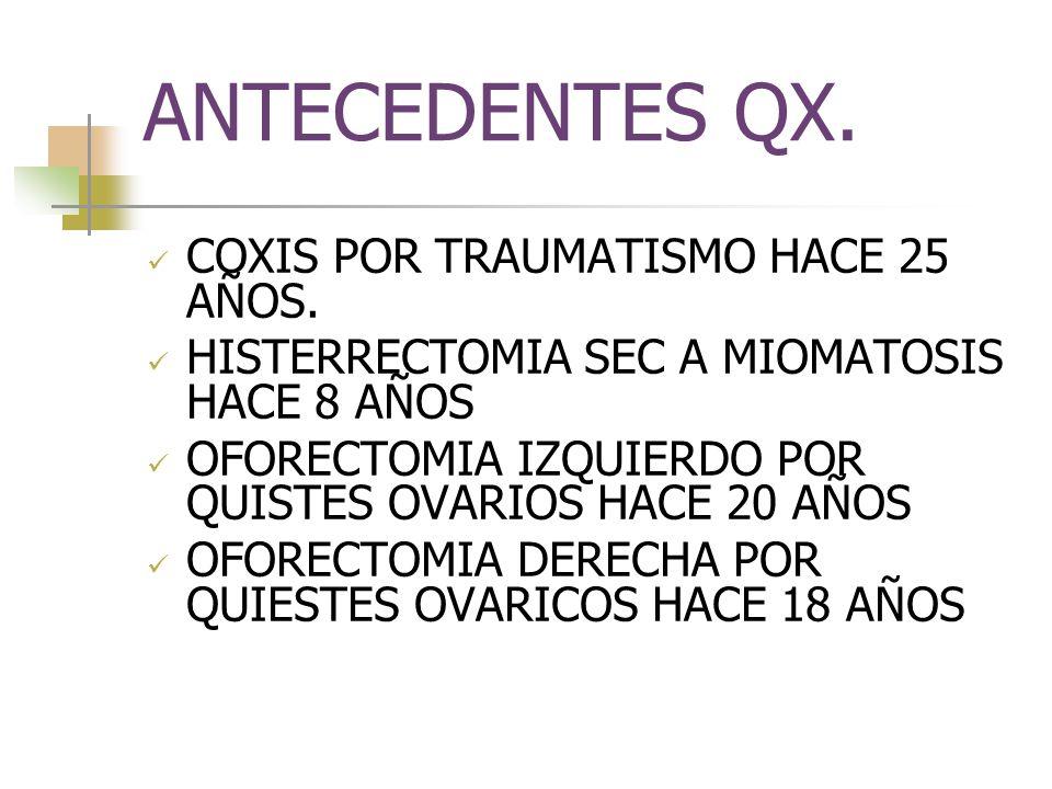 ANTECEDENTES QX. COXIS POR TRAUMATISMO HACE 25 AÑOS.