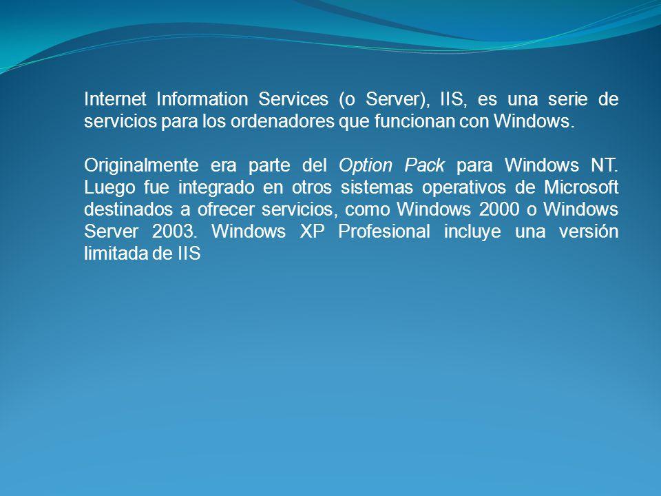 Internet Information Services (o Server), IIS, es una serie de servicios para los ordenadores que funcionan con Windows.