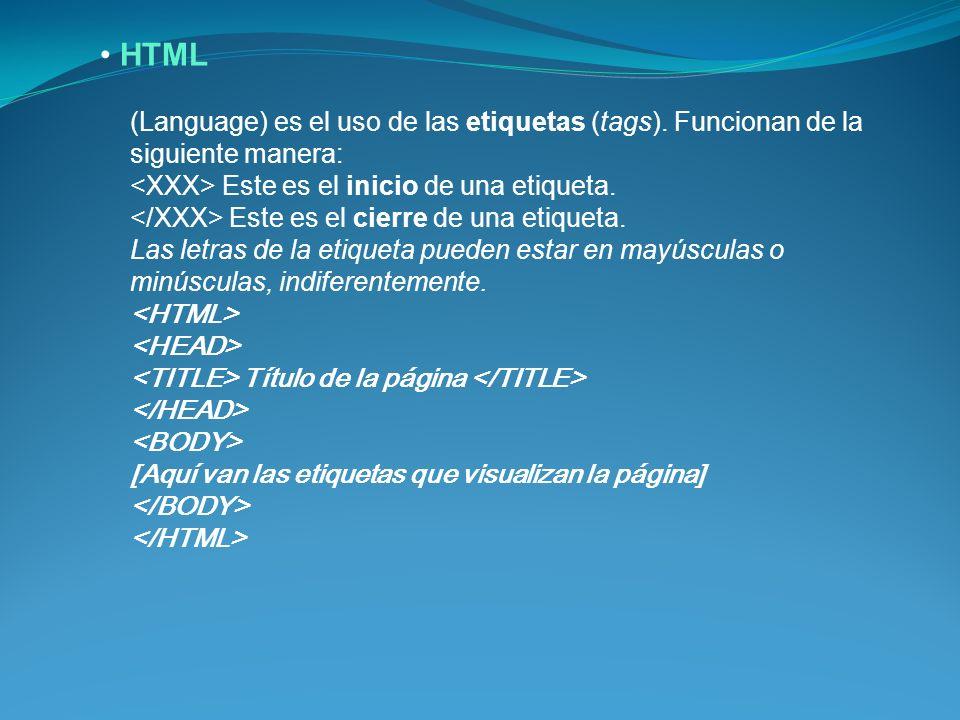 HTML (Language) es el uso de las etiquetas (tags). Funcionan de la siguiente manera: