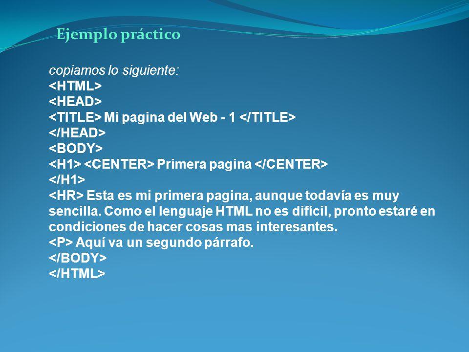 Ejemplo práctico copiamos lo siguiente: <HTML> <HEAD>