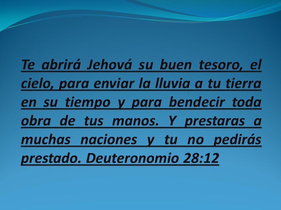 Te abrirá Jehová su buen tesoro, el cielo, para enviar la lluvia a tu tierra en su tiempo y para bendecir toda obra de tus manos.