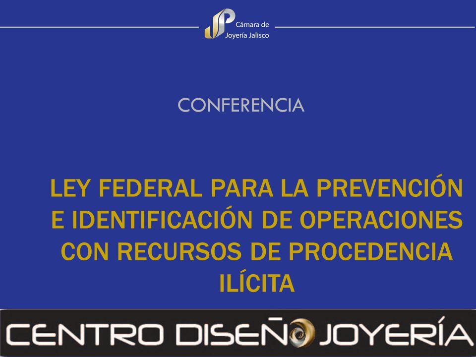 CONFERENCIA LEY FEDERAL PARA LA PREVENCIÓN E IDENTIFICACIÓN DE OPERACIONES CON RECURSOS DE PROCEDENCIA ILÍCITA.