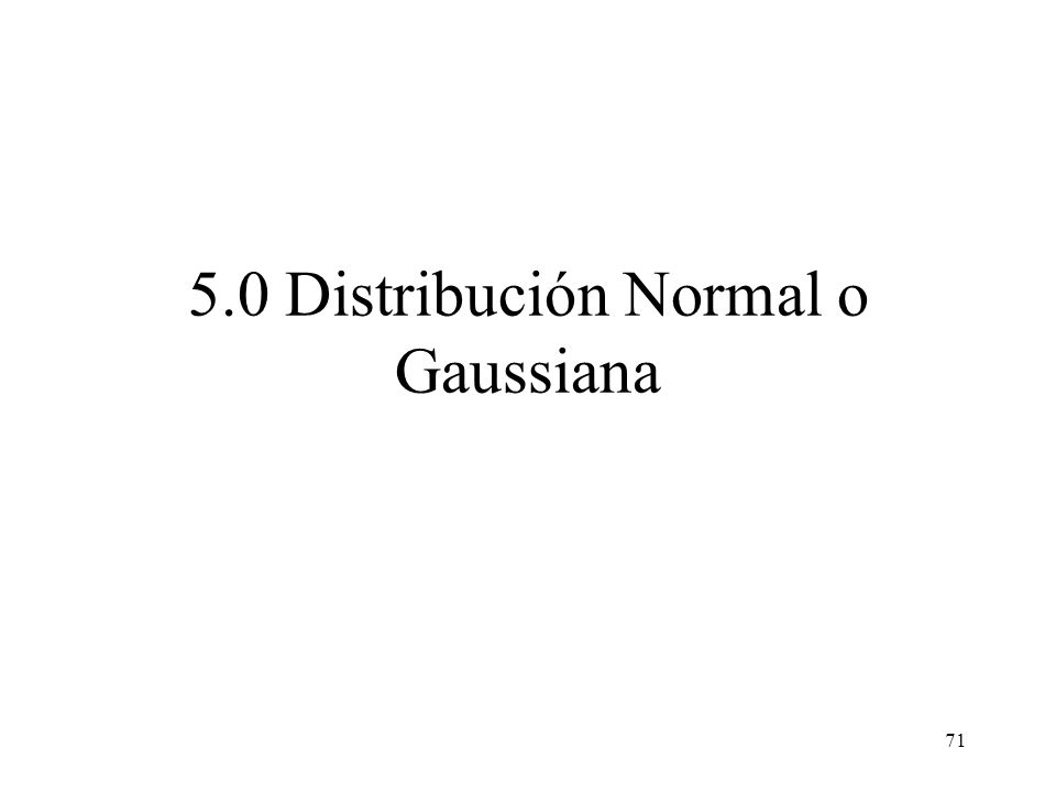 5.0 Distribución Normal o Gaussiana