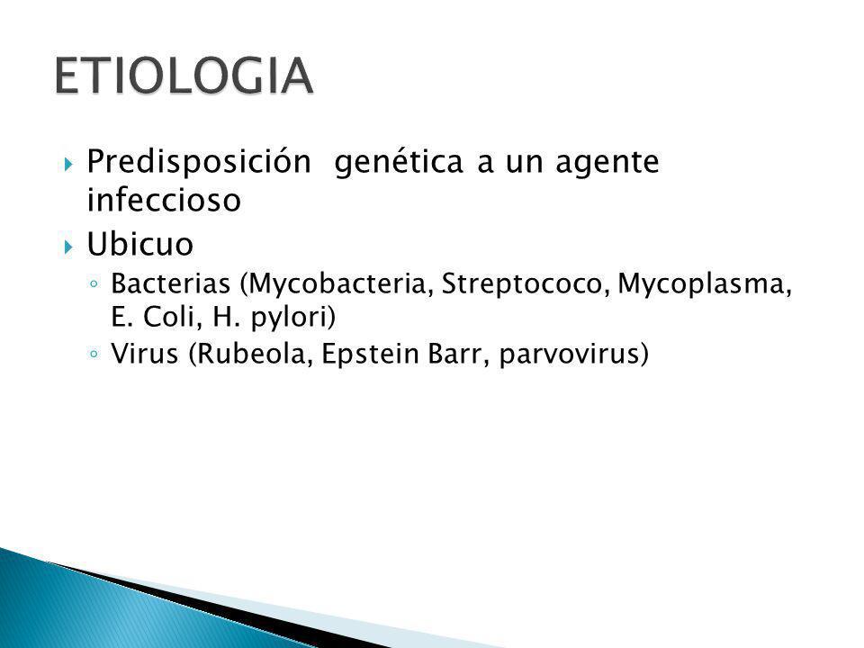 ETIOLOGIA Predisposición genética a un agente infeccioso Ubicuo