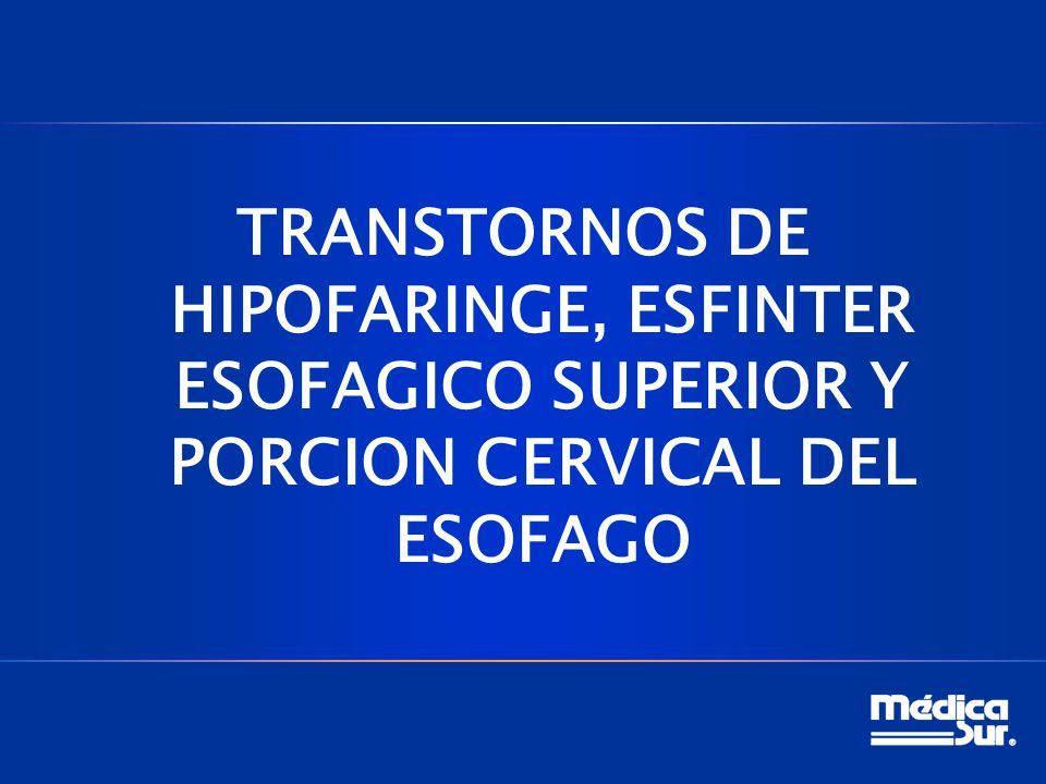 TRANSTORNOS DE HIPOFARINGE, ESFINTER ESOFAGICO SUPERIOR Y PORCION CERVICAL DEL ESOFAGO