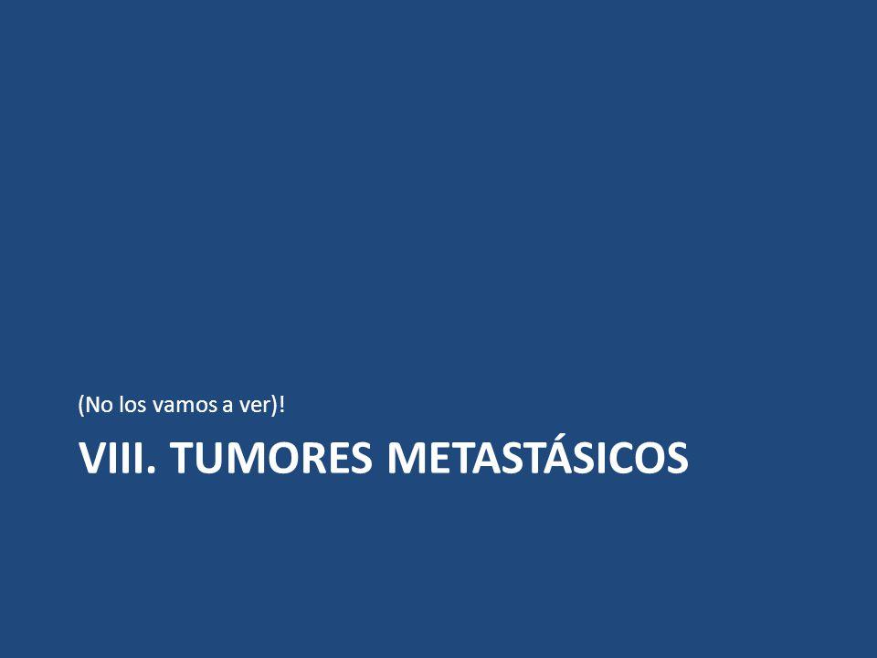 viii. Tumores metastásicos