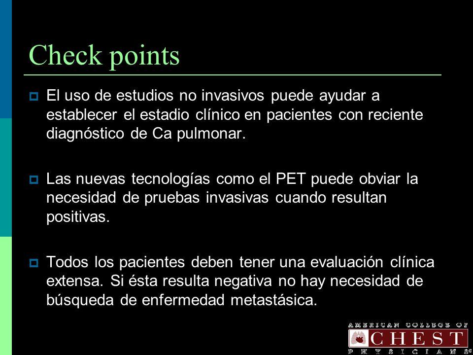 Check points El uso de estudios no invasivos puede ayudar a establecer el estadio clínico en pacientes con reciente diagnóstico de Ca pulmonar.
