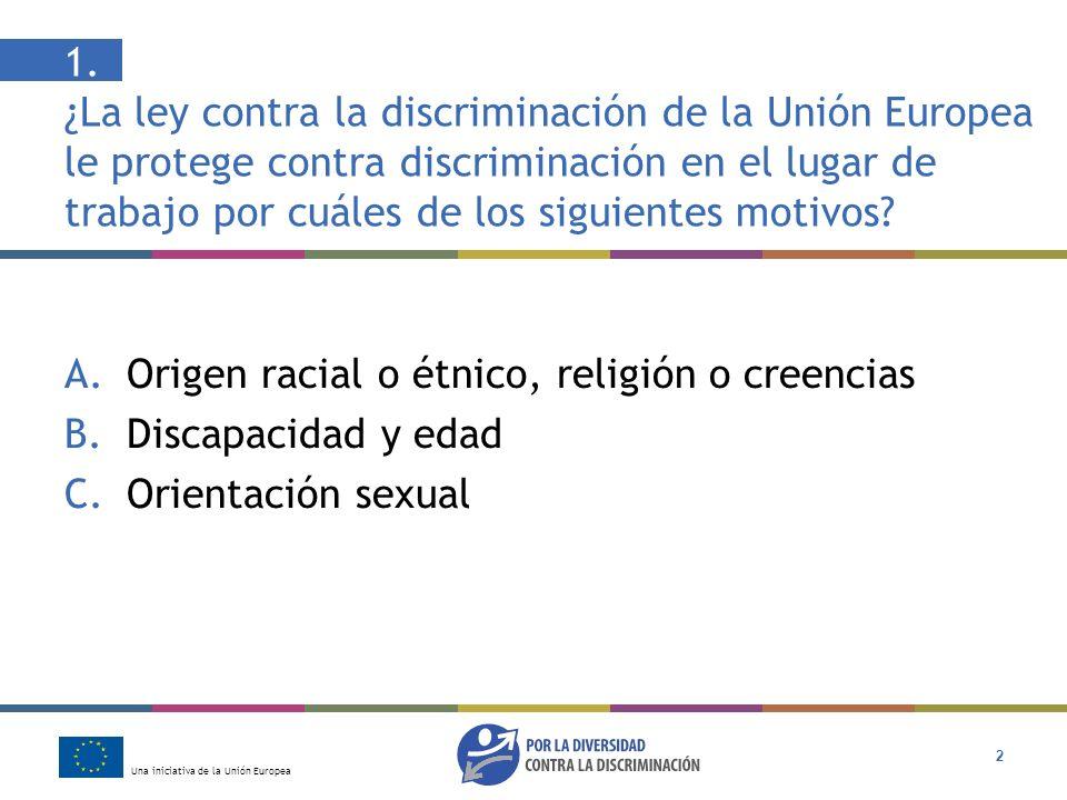 1. ¿La ley contra la discriminación de la Unión Europea le protege contra discriminación en el lugar de trabajo por cuáles de los siguientes motivos