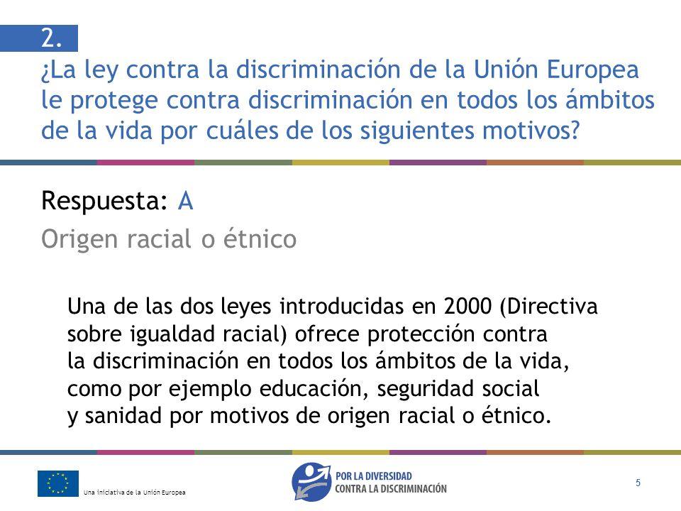 2. ¿La ley contra la discriminación de la Unión Europea le protege contra discriminación en todos los ámbitos de la vida por cuáles de los siguientes motivos