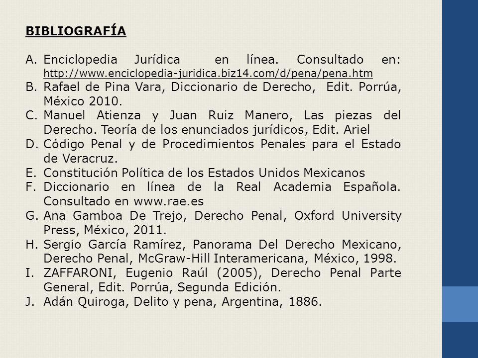 BIBLIOGRAFÍA Enciclopedia Jurídica en línea. Consultado en: http://www.enciclopedia-juridica.biz14.com/d/pena/pena.htm.