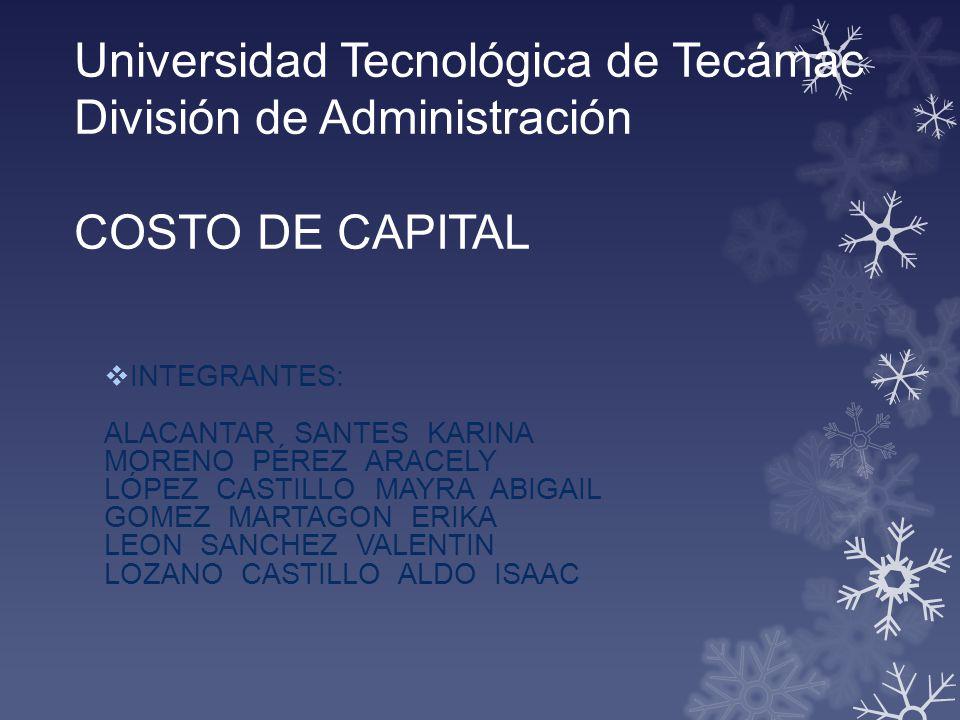 Universidad Tecnológica de Tecámac División de Administración COSTO DE CAPITAL