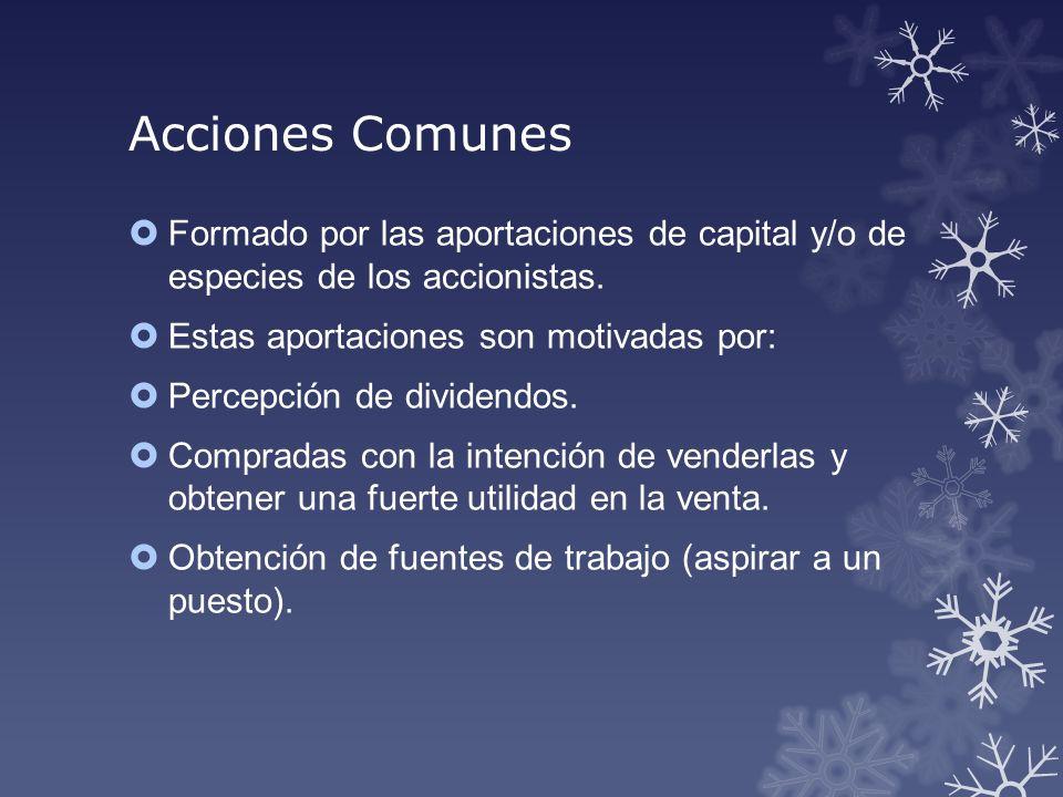 Acciones Comunes Formado por las aportaciones de capital y/o de especies de los accionistas. Estas aportaciones son motivadas por: