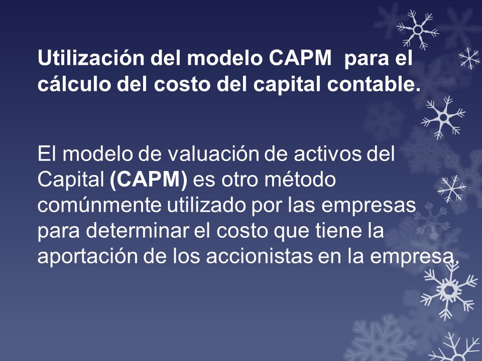 Utilización del modelo CAPM para el cálculo del costo del capital contable.