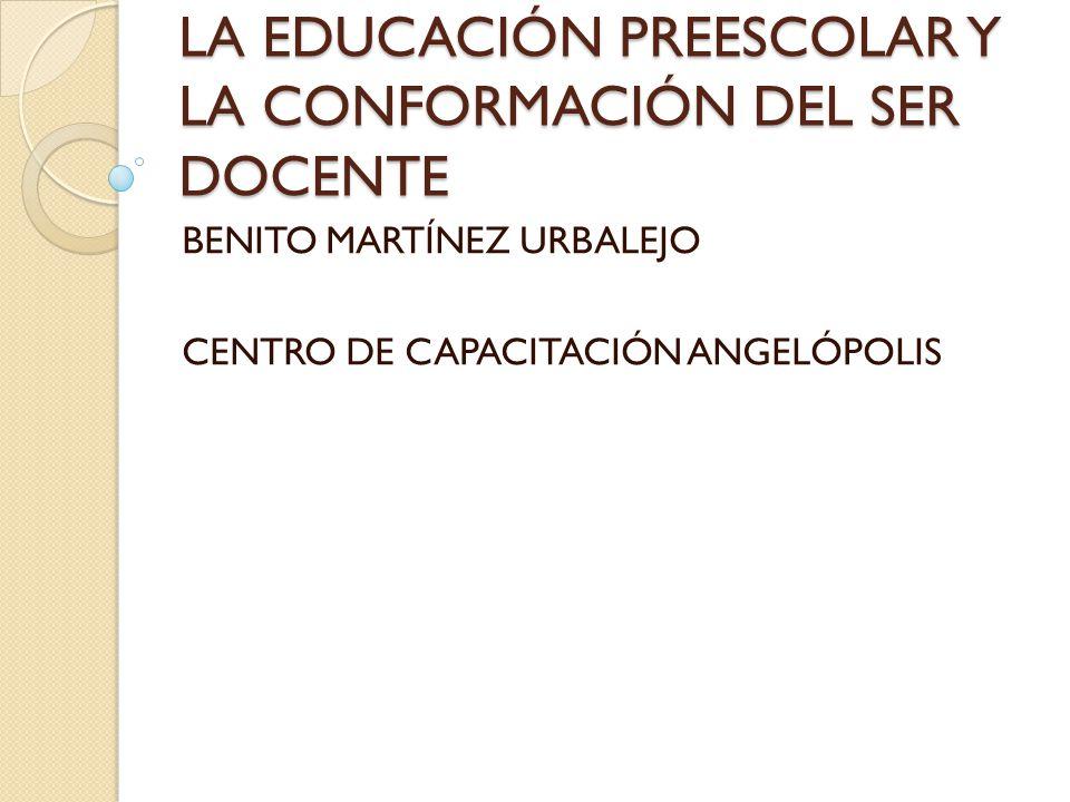 LA EDUCACIÓN PREESCOLAR Y LA CONFORMACIÓN DEL SER DOCENTE