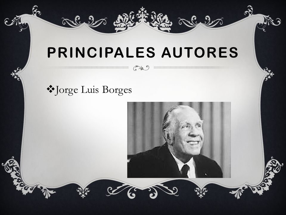 Principales autores Jorge Luis Borges