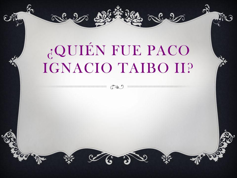 ¿Quién fue Paco Ignacio Taibo ii