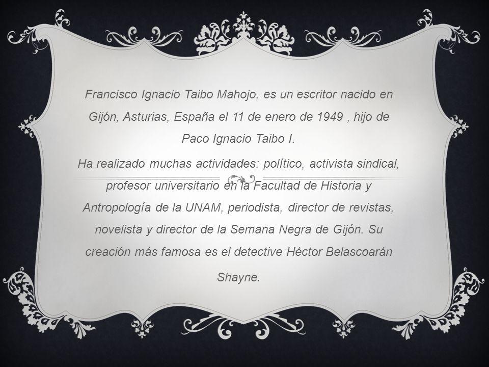 Francisco Ignacio Taibo Mahojo, es un escritor nacido en Gijón, Asturias, España el 11 de enero de 1949 , hijo de Paco Ignacio Taibo I.