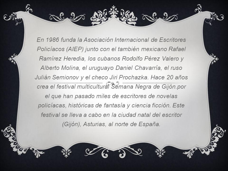 En 1986 funda la Asociación Internacional de Escritores Policíacos (AIEP) junto con el también mexicano Rafael Ramírez Heredia, los cubanos Rodolfo Pérez Valero y Alberto Molina, el uruguayo Daniel Chavarría, el ruso Julián Semionov y el checo Jiri Prochazka.