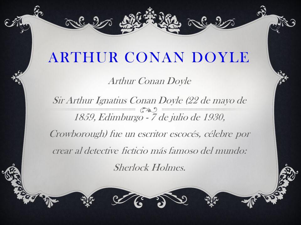 Arthur Conan Doyle Arthur Conan Doyle