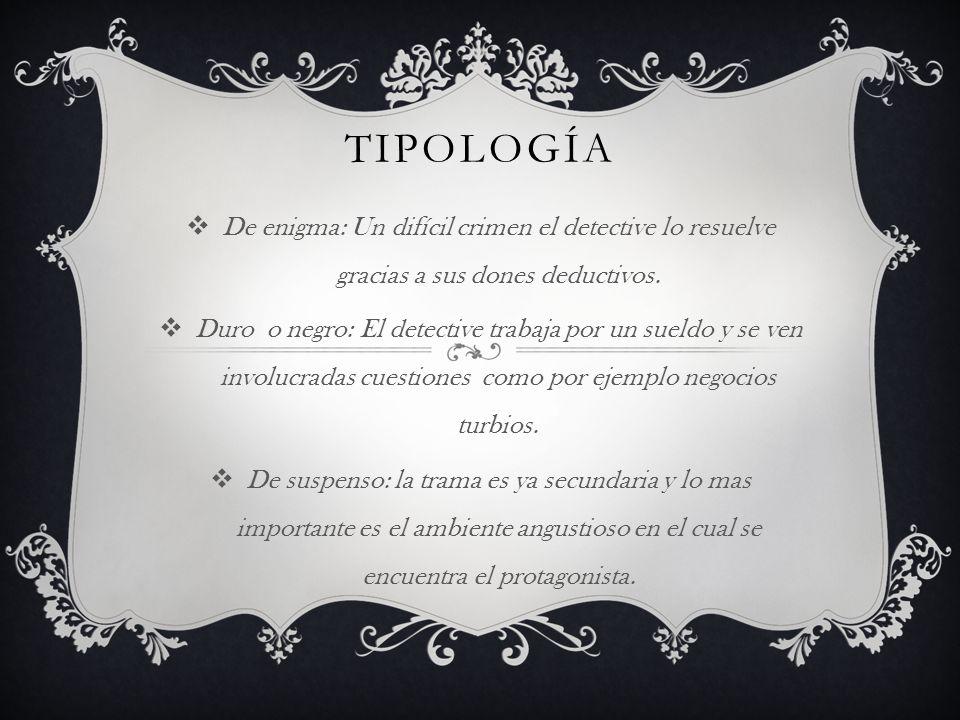 tipología De enigma: Un difícil crimen el detective lo resuelve gracias a sus dones deductivos.