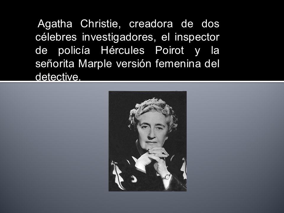 Agatha Christie, creadora de dos célebres investigadores, el inspector de policía Hércules Poirot y la señorita Marple versión femenina del detective.